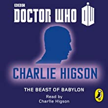 Doctor Who: The Beast of Babylon: Ninth Doctor: 50th Anniversary (       UNABRIDGED) by Charlie Higson Narrated by Charlie Higson