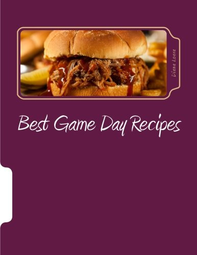 Best Game Day Recipes by Diana Loera