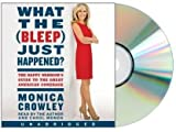What the (Bleep) Just Happened?: The Happy Warrior's Guide to the Great American Comeback [What the (Bleep) Just Happened?] [Audiobook, Unabridged] Monica Crowley (Author, Reader)