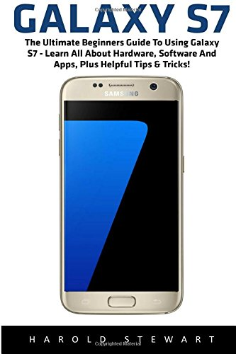 galaxy-s7-the-ultimate-beginners-guide-to-using-galaxy-s7-learn-all-about-hardware-software-and-apps