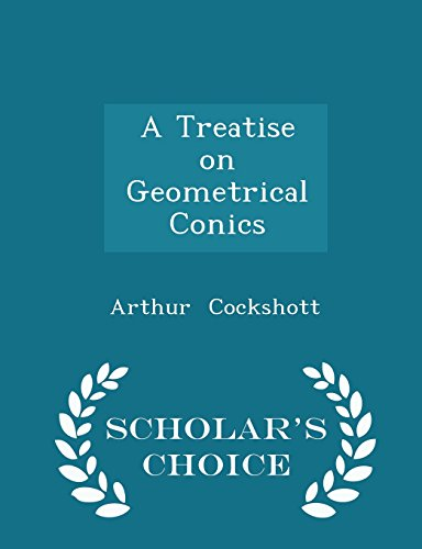 A Treatise on Geometrical Conics - Scholar's Choice Edition
