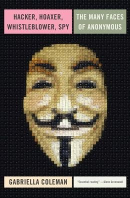 The Many Faces of Anonymous Hacker, Hoaxer, Whistleblower, Spy (Hardback) - Common (Coleman Gabriella compare prices)