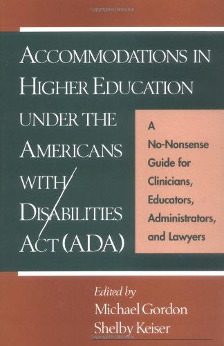 Accommodations In Higher Education Under The Americans With Disabilities Act: A No-Nonsense Guide For Clinicians, Educators, Administrators, And Lawyers