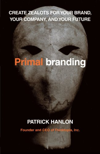 Primalbranding: Create Zealots for Your Brand, Your Company, and Your Future