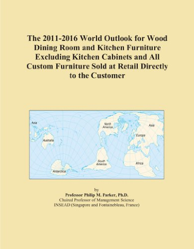 The 2011-2016 World Outlook for Wood Dining Room and Kitchen Furniture Excluding Kitchen Cabinets and All Custom Furniture Sold at Retail Directly to the Customer