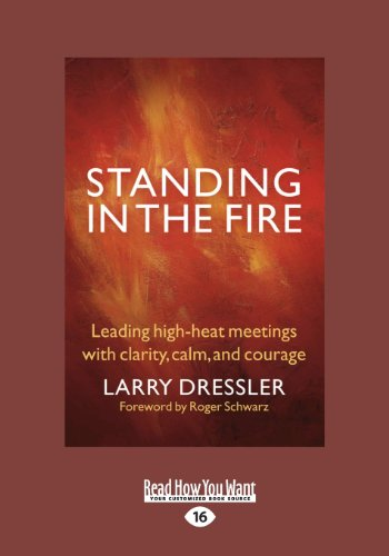 Standing in the Fire: Leading High-Heat Meetings with Calm, Clarity, and Courage (Large Print 16pt)