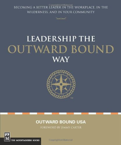 Leadership the Outward Bound Way: Becoming a Better...