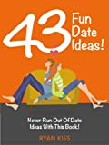 43 Fun Date Ideas! (Never Run Out Of Date Ideas With This Book!)