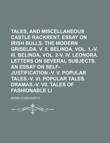 Tales, and Miscellaneous Pieces (Volume 1); Castle Rackrent. Essay on Irish Bulls. the Modern Griselda. V. Ii. Belinda, Vol. 1.-V. Iii. Belinda, Vol. ... V. Popular Tales.-V. Vi