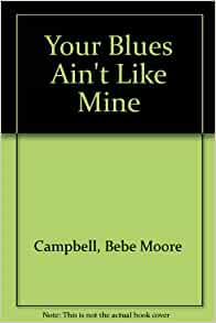 your blues aint like mine The book your blues ain't like mine written by beebe moore campbell is a truly intriguing and inspiring novel your blues ain't like mine illustrates the lives of two families, one black one white but both very poor.
