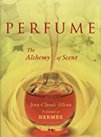 Perfume: The Alchemy of Scent