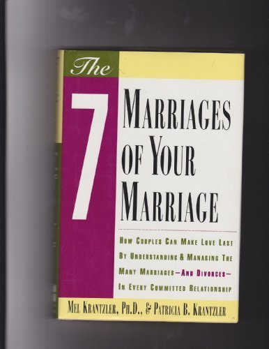 The Seven Marriages of Your Marriage: How Couples Can Make Love Last by Understanding and Managing the Many Marriages-And Divorces-In Every Committed