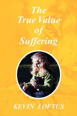 the-true-value-of-suffering-by-kevin-loftus-published-june-2007