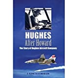img - for Hughes After Howard: The Story of Hughes Aircraft Company [Hardcover] [2011] First Edition ~1st Printing Ed. D.Kenneth Richardson book / textbook / text book