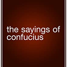The Sayings of Confucius (       UNABRIDGED) by Confucius Narrated by Fleet Cooper