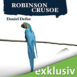 Robinson Crusoe (       ungekürzt) von Daniel Defoe Gesprochen von: Wolfgang Condrus