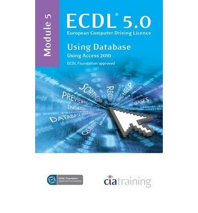 ECDL Syllabus 5.0 Module 5 Using Databases with Access 2010 [Paperback]