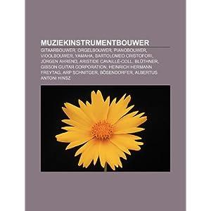 Muziekinstrumentbouwer: Gitaarbouwer, Orgelbouwer, Pianobouwer, Vioolbouwer, Yamaha, Bartolomeo Cristofori, Jurgen Ahrend (Dutch Edition) Bron: Wikipedia
