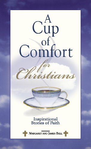James Stuart Bell - A Cup Of Comfort For Christians: Inspirational Stories of Faith