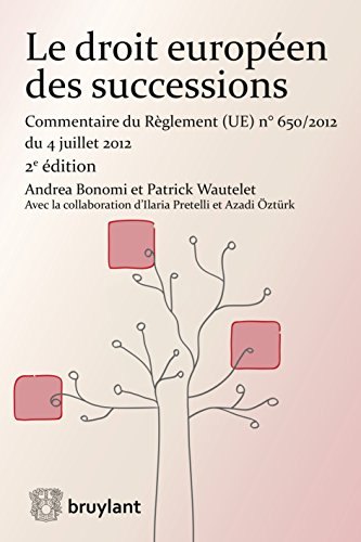 Le droit européen des successions: Commentaire du Règlement n°650/2012 du 04 juillet 2012