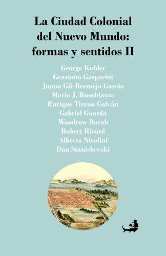 La Ciudad Colonial Del Nuevo Mundo: Formas Y Sentidos Ii (Spanish Edition)