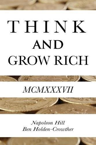 Think and Grow Rich, Hill, Napoleon; Holden-Crowther, Ben