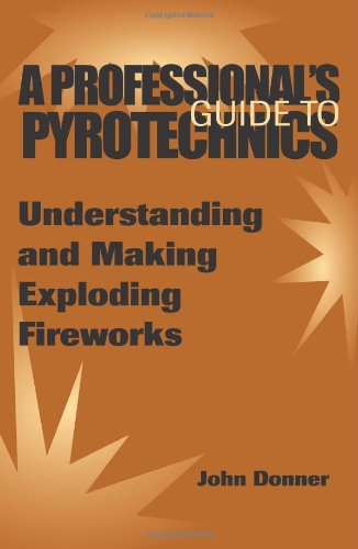 A Professional's GuideTo Pyrotechnics: Understanding And Making Exploding Fireworks