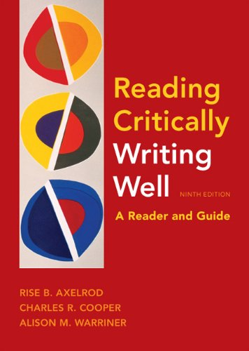 Reading Critically, Writing Well: A Reader and Guide, Rise B. Axelrod, Charles R. Cooper, Alison M. Warriner