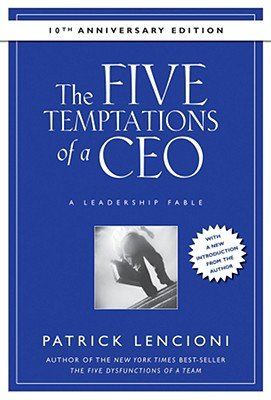 The Five Temptations of a CEO: A Leadership Fable [5 TEMPTATIONS OF A CEO ANN]