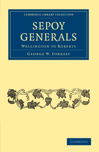 Sepoy Generals: Wellington to Roberts (Cambridge Library Collection - Naval and Military History)