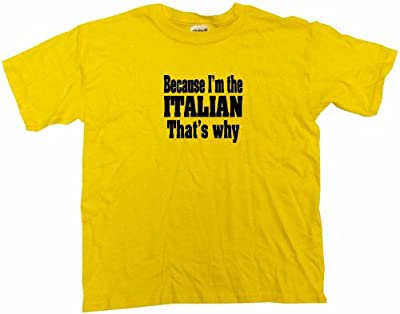 Because I'm The Italian That's Why Women's Regular Fit Tee Shirt Large-Yellow
