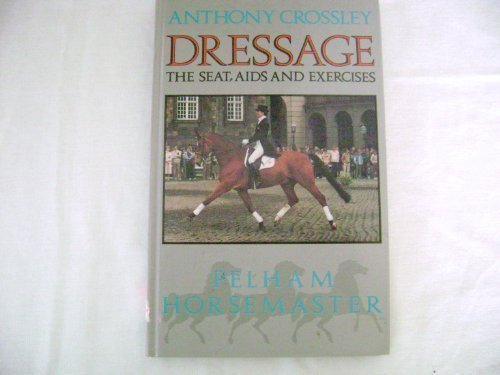 Dressage: The Seat, Aids and Exercises (Pelham practical sports)