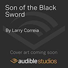 Son of the Black Sword: Saga of the Forgotten Warrior, Book 1 (       UNABRIDGED) by Larry Correia Narrated by Tim Gerard Reynolds