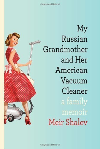 My Russian Grandmother And Her American Vacuum Cleaner: A Family Memoir By Meir Shalev (Oct 4 2011) front-291420