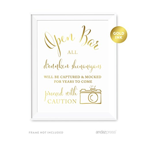 Andaz Press Wedding Party Signs, Metallic Gold Ink Print, 8.5x11-inch, Open Bar All Drunken Shenanigans Will be Captured and Mocked For Years to Come Proceed with Caution Sign, 1-Pack (Open A Bar compare prices)