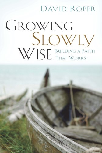 Growing Slowly Wise: Building A Faith That Works