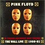 Is There Anybody Out There:Wall-Live by Pink Floyd