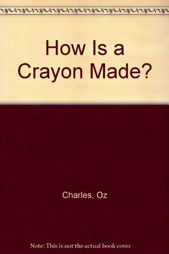 How Is a Crayon Made? by Charles (1990-06-01) (How Is A Crayon Made compare prices)