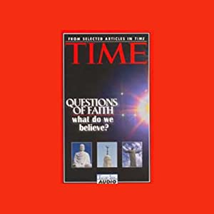 Time: Questions of Faith: What Do We Believe | [Nancy Gibbs, David Van Biema, John Elson]