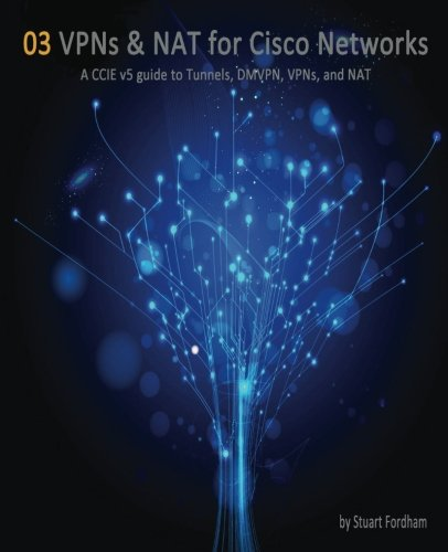 vpns-and-nat-for-cisco-networks-a-ccie-v5-guide-to-tunnels-dmvpn-vpns-and-nat-volume-3-cisco-ccie-ro