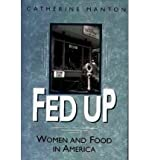 img - for [ Fed Up: Women and Food in America[ FED UP: WOMEN AND FOOD IN AMERICA ] By Manton, Catherine ( Author )Mar-30-1999 Paperback book / textbook / text book