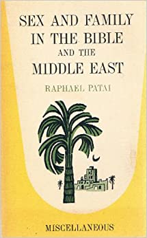 Sex and Family in the Bible and the Middle East: Raphael Patai: Amazon.com: Books