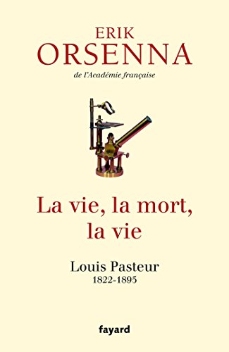 La vie, la mort, la vie : Louis Pasteur 1822-1895 (Documents)