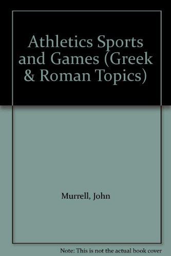 Athletics Sports and Games (Greek & Roman Topics)