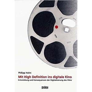 Mit High Definition ins digitale Kino: Entwicklung und Konsequenz der Digitalisierung des Films