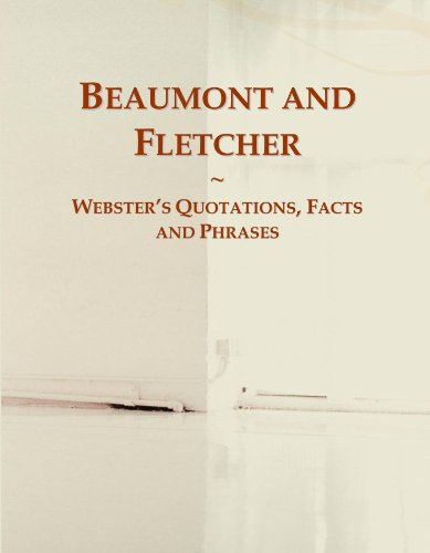 Beaumont and Fletcher: Webster's Quotations, Facts and Phrases