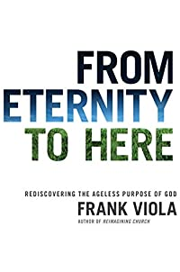 From Eternity To Here: Rediscovering The Ageless Purpose Of God by Frank Viola ebook deal