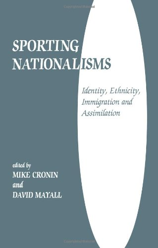 Sporting Nationalisms: Identity, Ethnicity, Immigration and Assimilation (Sport in the Global Society)