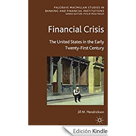 Financial Crisis: The United States in the Early Twenty-First Century (Palgrave Macmillan Studies in Banking and Financial Institutions)