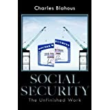 Social Security: The Unfinished Work (HOOVER INST PRESS PUBLICATION) ~ Charles P. Blahous